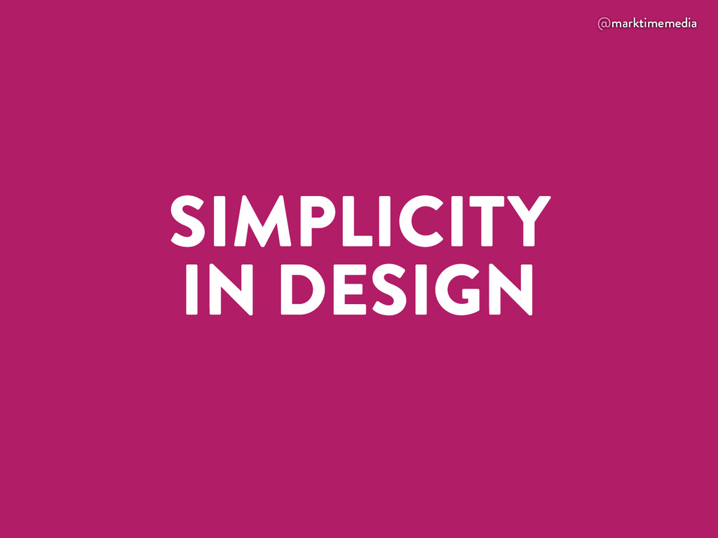 @marktimemedia SIMPLICITY IN DESIGN