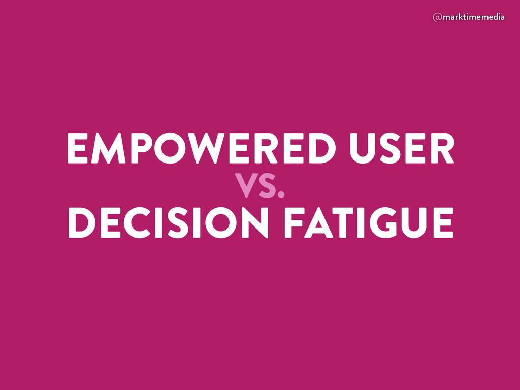 @marktimemedia EMPOWERED USER VS. DECISION FATI...