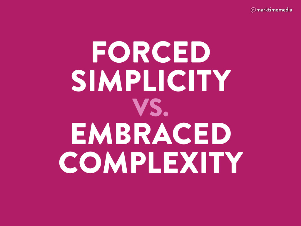 @marktimemedia FORCED SIMPLICITY VS. EMBRACED C...