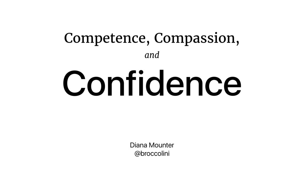 Competence, Compassion, and  Confidence Diana M...