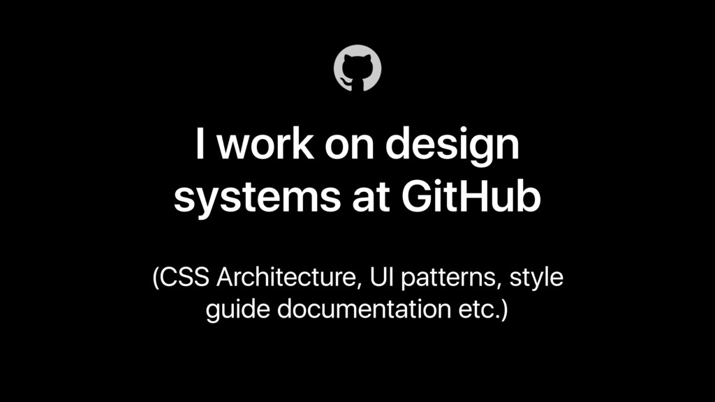 I work on design systems at GitHub (CSS Archite...