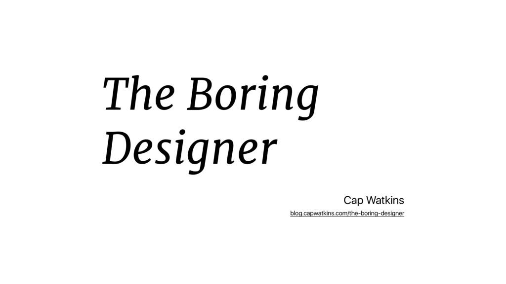 The Boring Designer Cap Watkins blog.capwatkins...