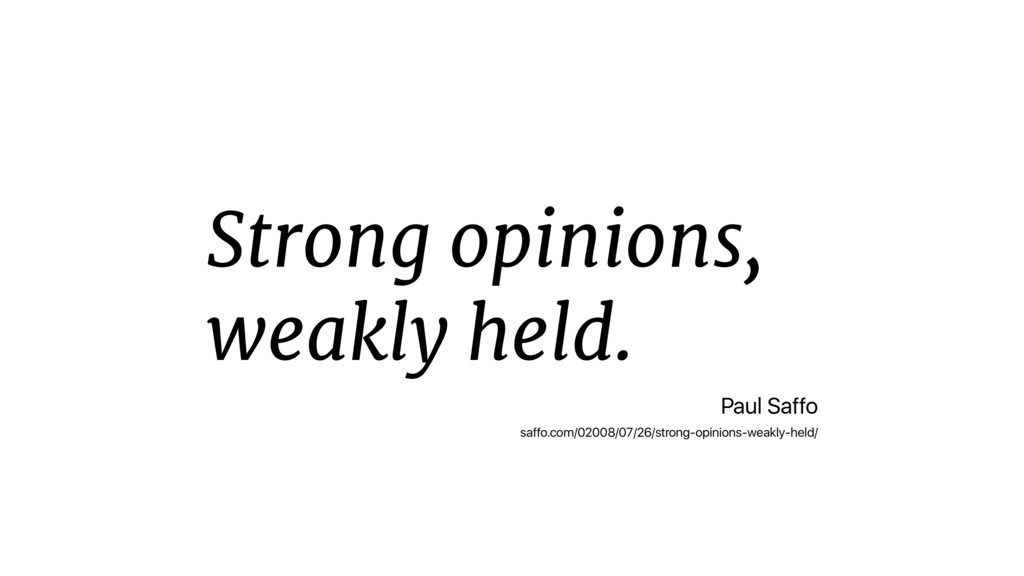 Strong opinions, weakly held. Paul Saffo saffo....