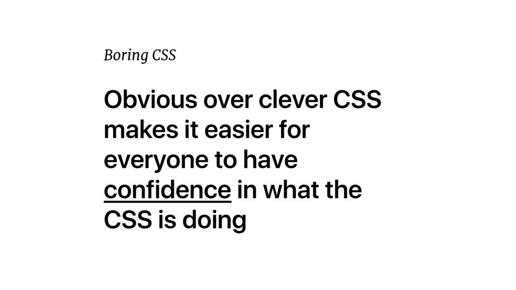 Obvious over clever CSS makes it easier for eve...