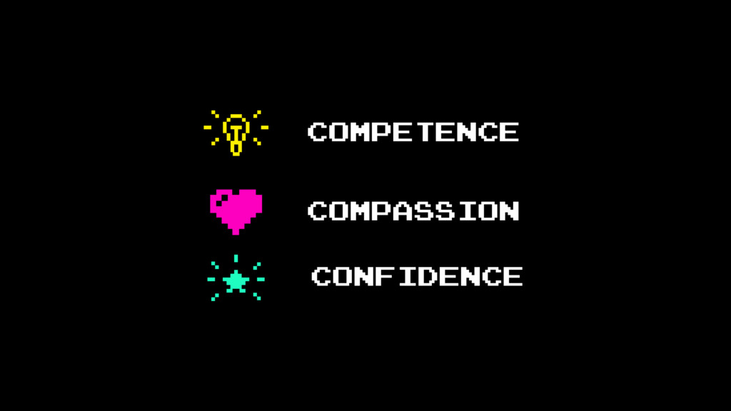 COMPETENCE COMPASSION CONFIDENCE