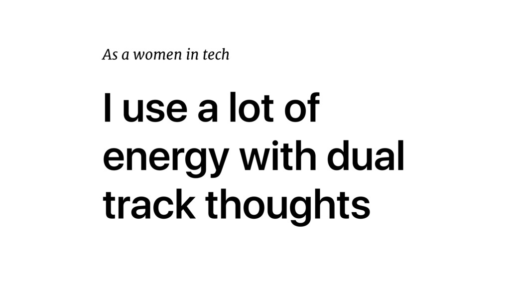 I use a lot of energy with dual track thoughts ...