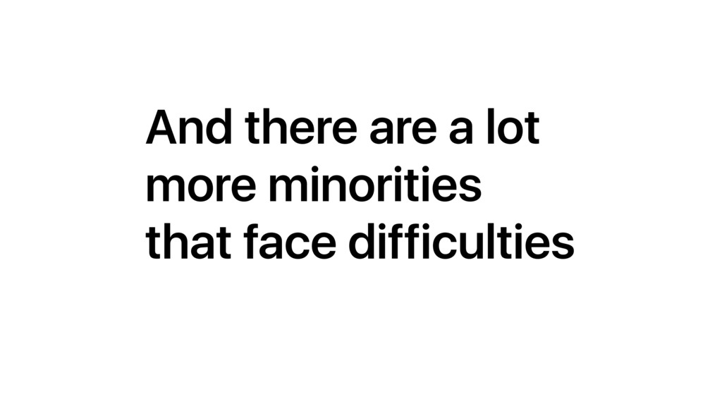 And there are a lot more minorities that face d...