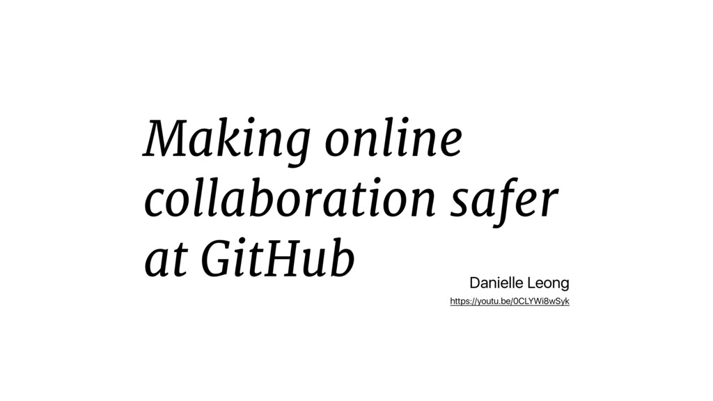 Making online collaboration safer at GitHub Dan...