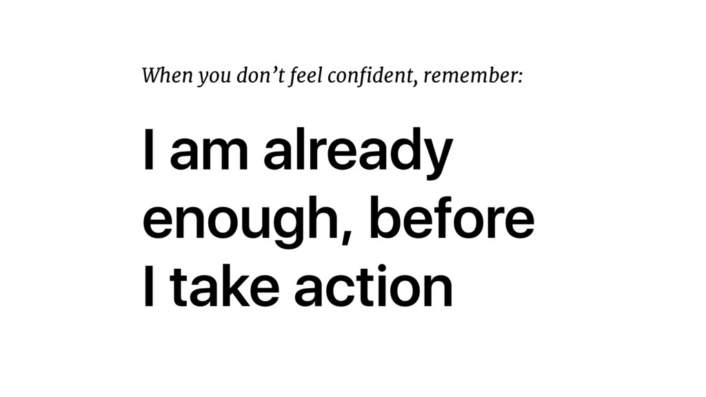 I am already enough, before 
