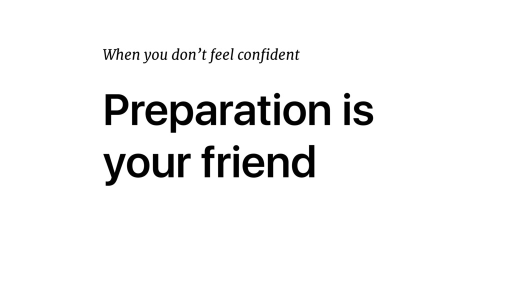Preparation is your friend When you don't feel ...
