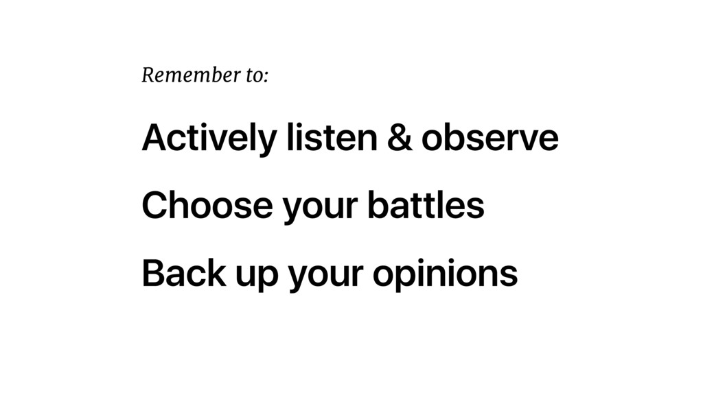 Actively listen & observe Choose your battles B...
