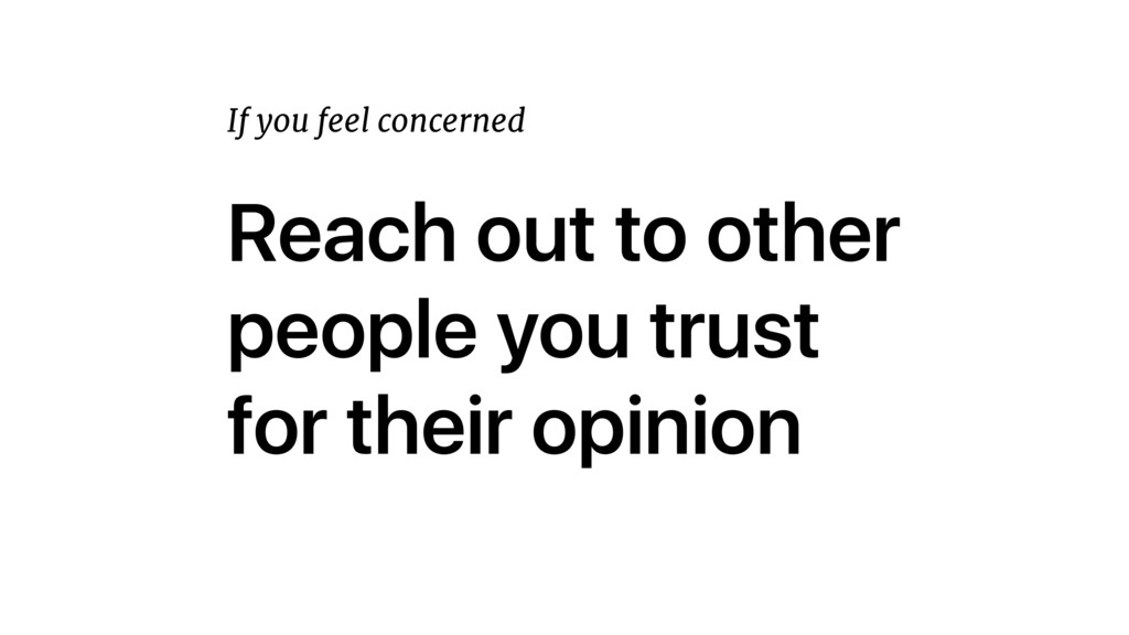 Reach out to other people you trust for their o...