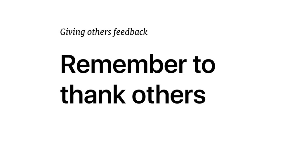 Remember to thank others Giving others feedback