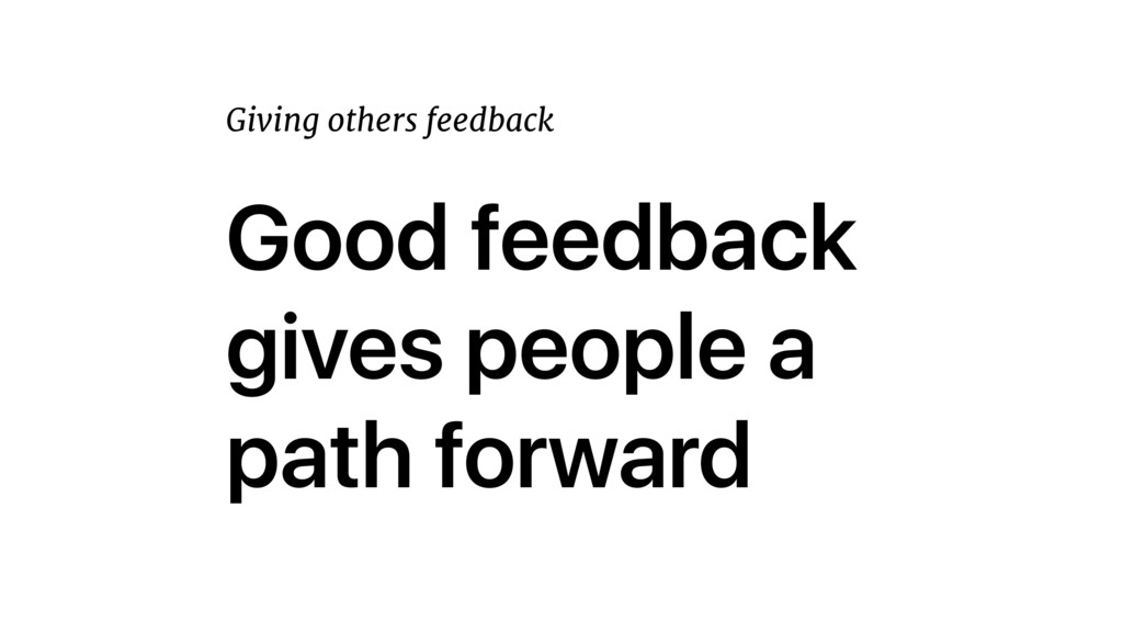 Good feedback gives people a path forward Givin...