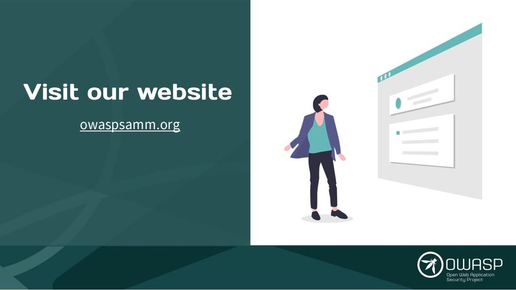 Visit our website owaspsamm.org github.com/OWAS...