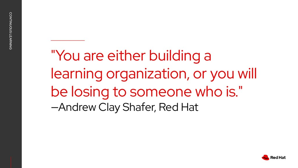"""You are either building a learning organizatio..."