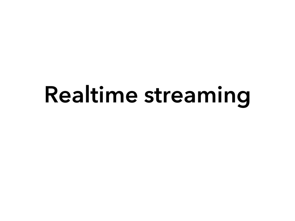 Realtime streaming
