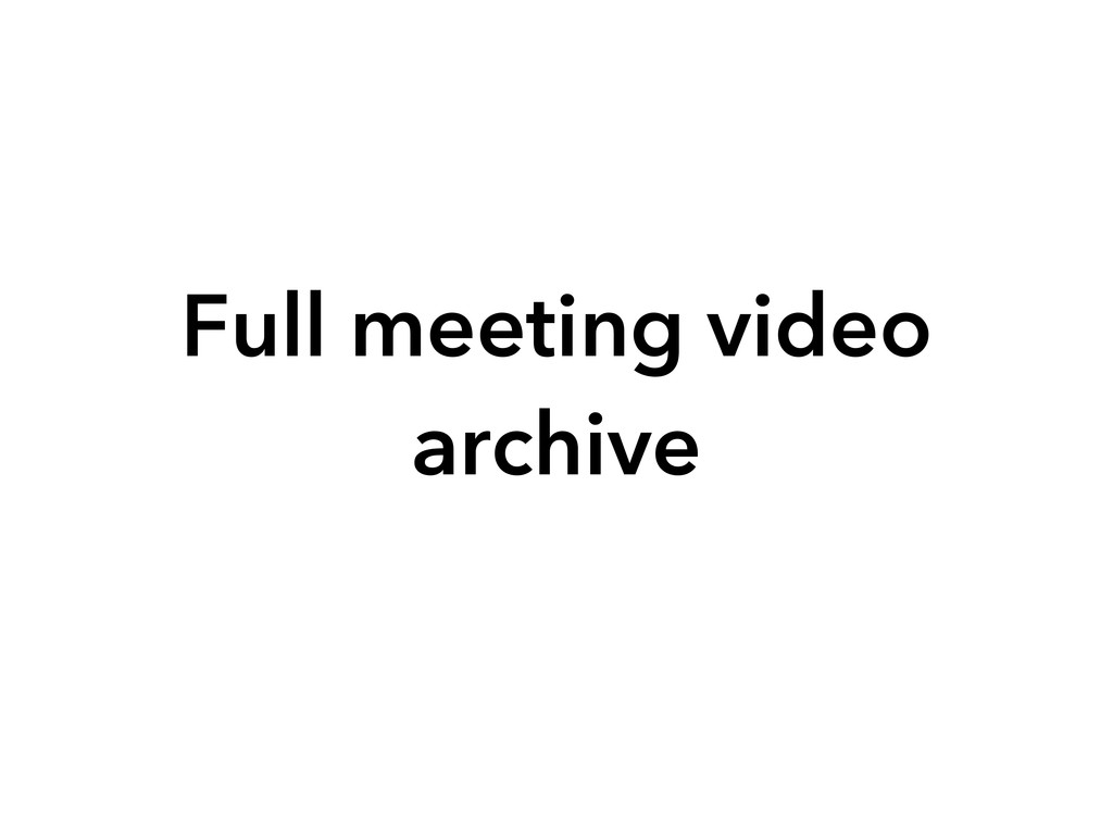 Full meeting video archive