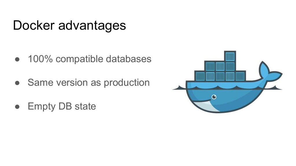 Docker advantages ● 100% compatible databases ●...