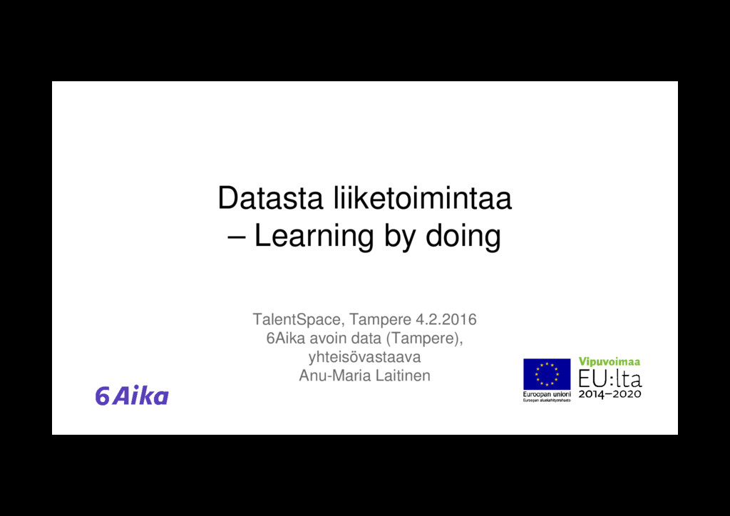 Datasta liiketoimintaa – Learning by doing Tale...