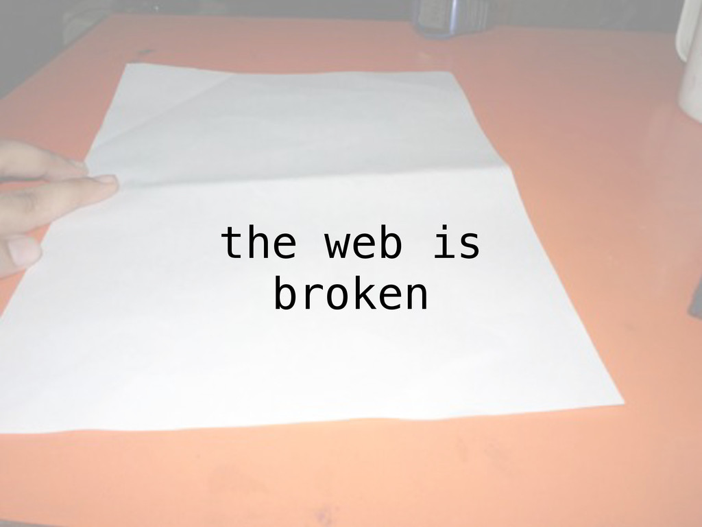 the web is broken