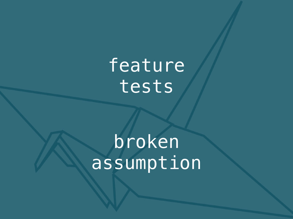 feature tests broken assumption