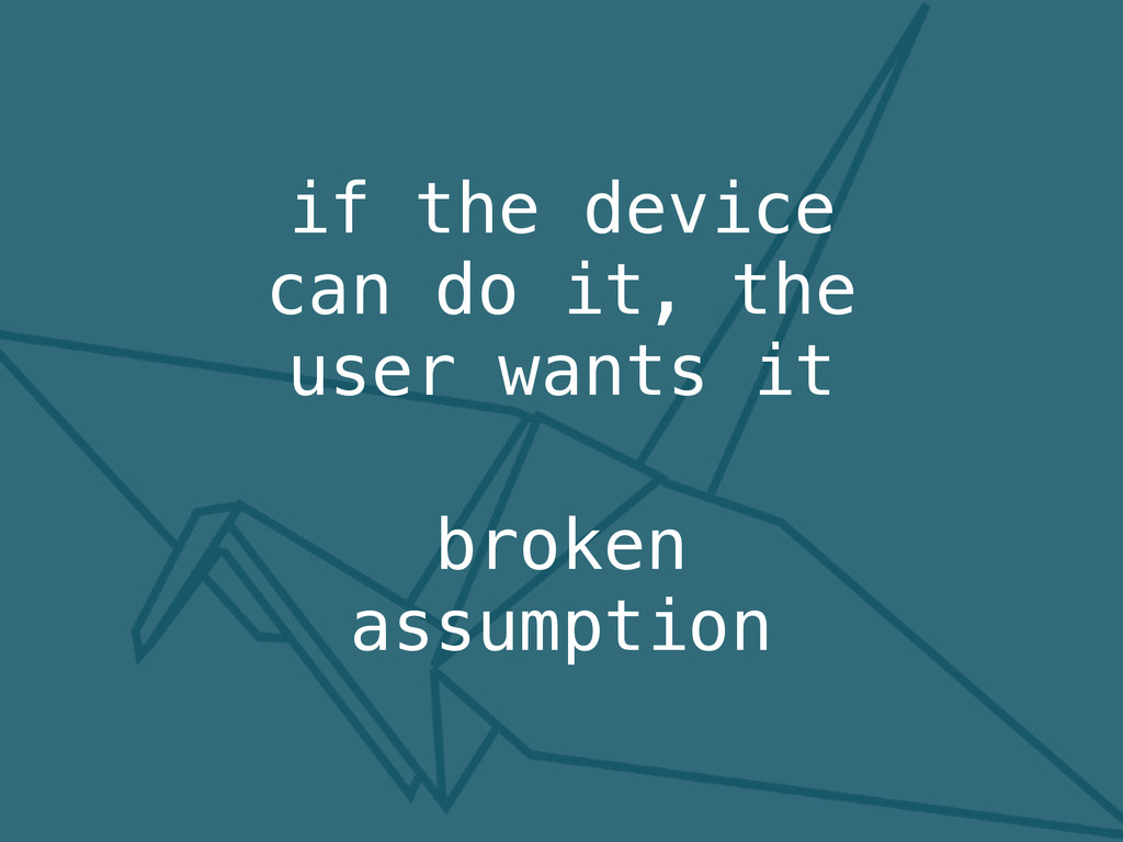 broken assumption if the device can do it, the ...