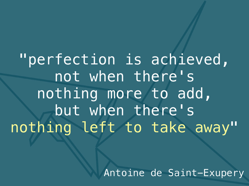 """perfection is achieved, not when there's nothi..."