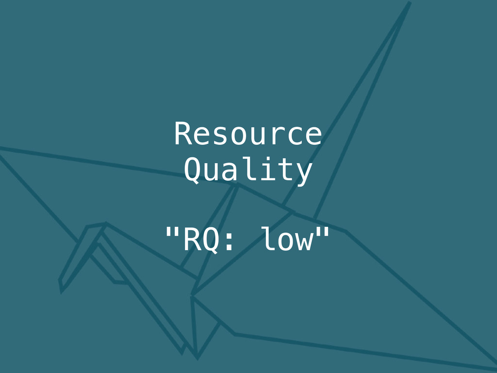 """RQ: low"" Resource Quality"