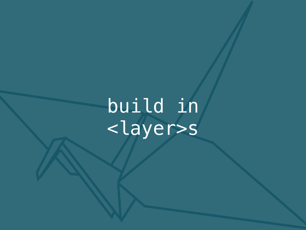 build in <layer>s