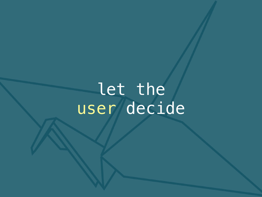 let the user decide