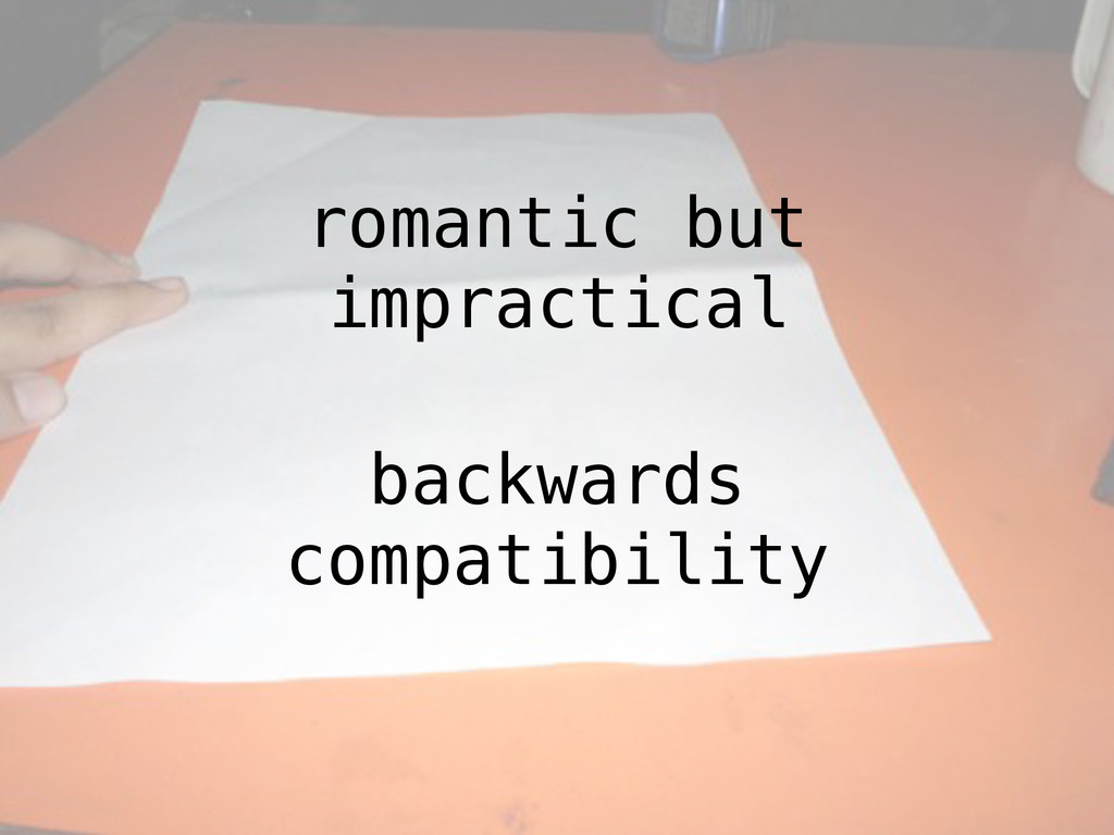 romantic but impractical backwards compatibility