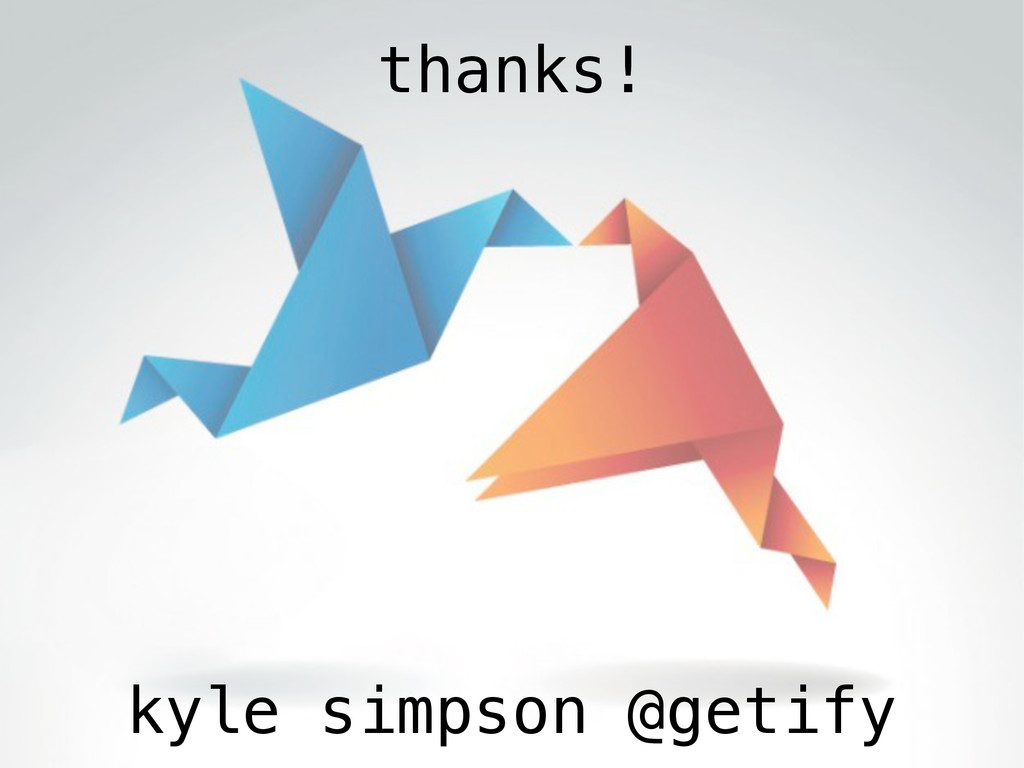 kyle simpson @getify thanks!