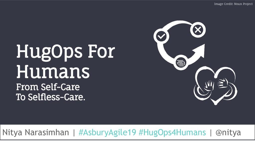 #AsburyAgile19 #HugOps4Humans @nitya @nitya #As...