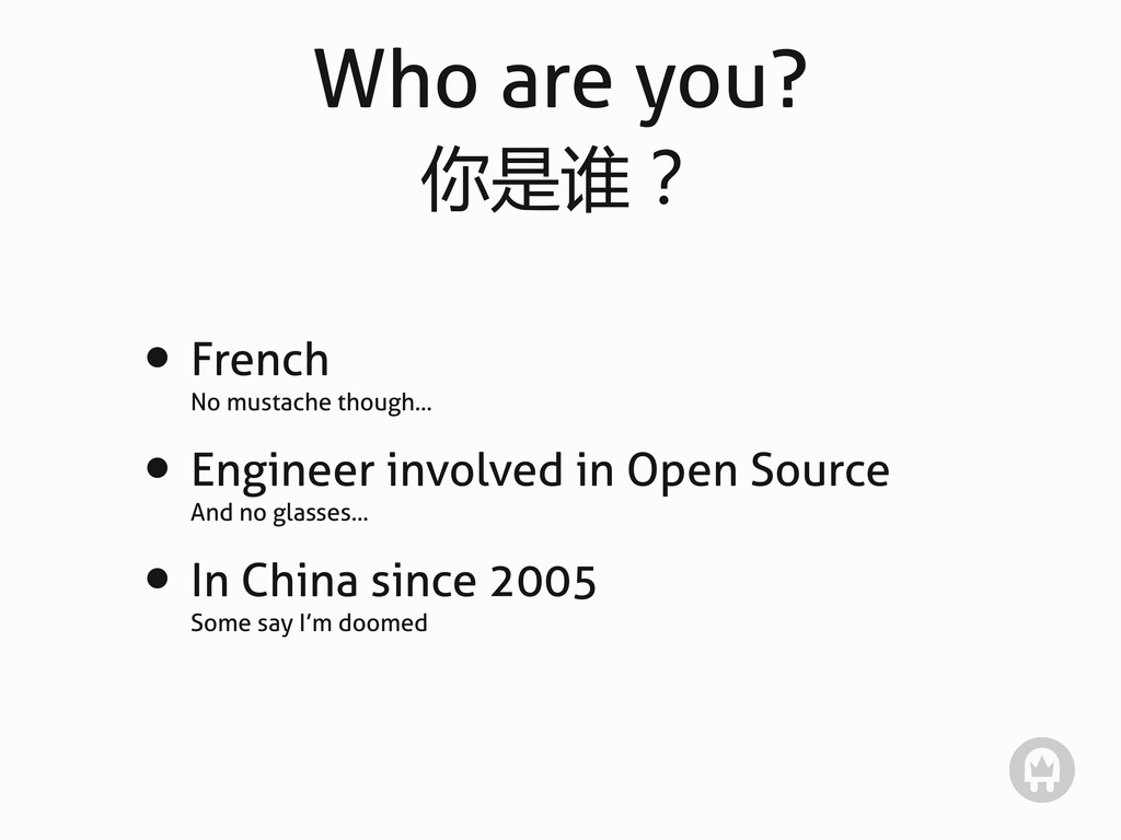 Who are you? 你是谁? • French No mustache though.....