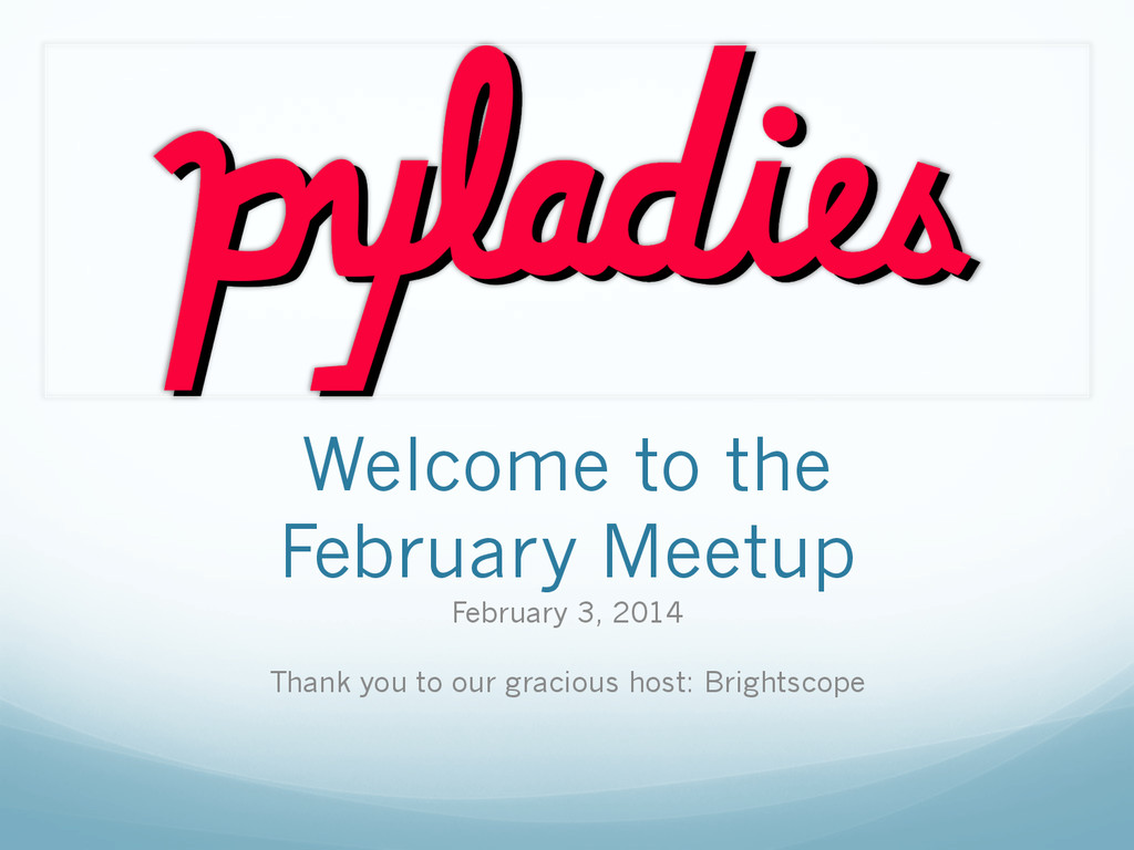 Welcome to the February Meetup February 3, 2014...