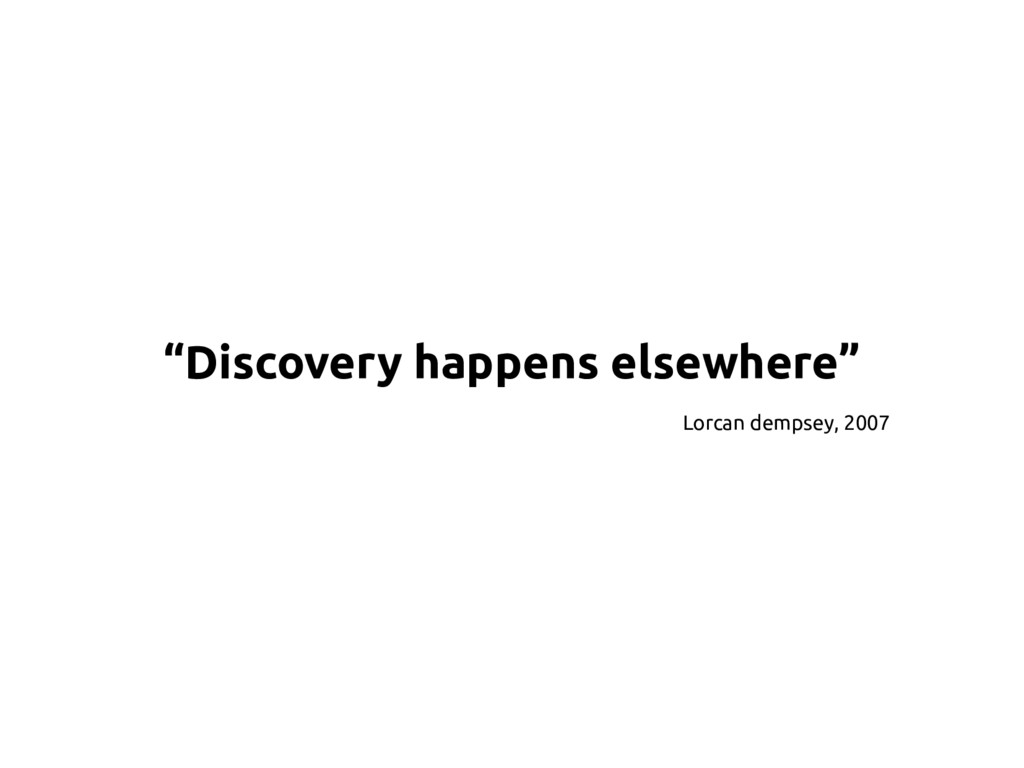 """""""Discovery happens elsewhere"""" Lorcan dempsey, 2..."""