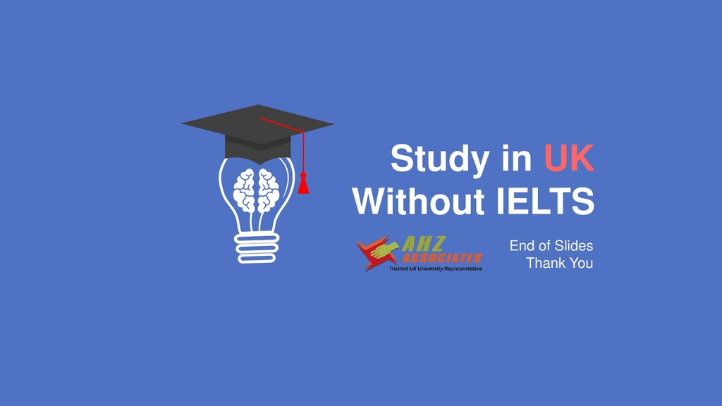 Study in UK Without IELTS End of Slides Thank Y...