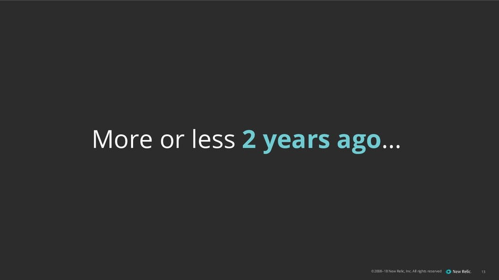 ©2008–18 New Relic, Inc. All rights reserved 13...