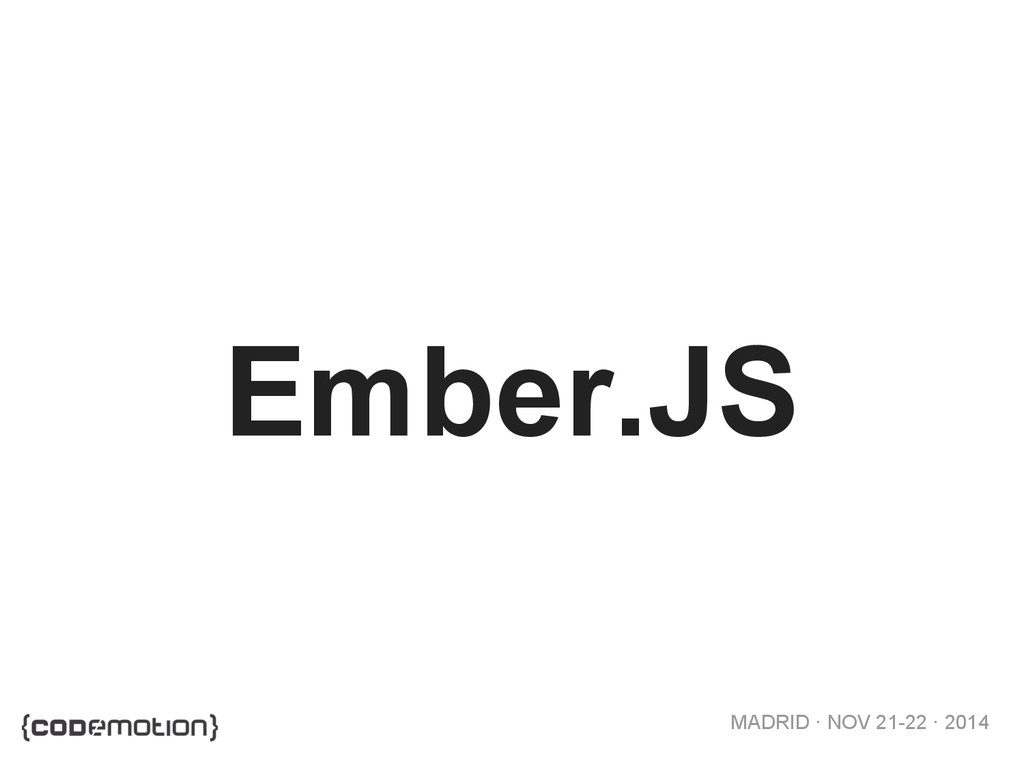 MADRID · NOV 21-22 · 2014 Ember.JS