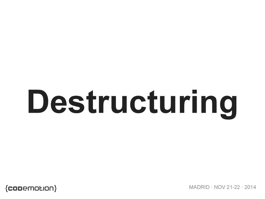 MADRID · NOV 21-22 · 2014 Destructuring