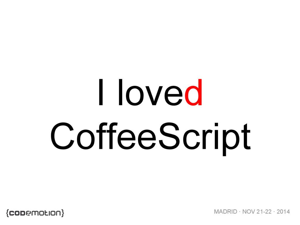 MADRID · NOV 21-22 · 2014 I loved CoffeeScript