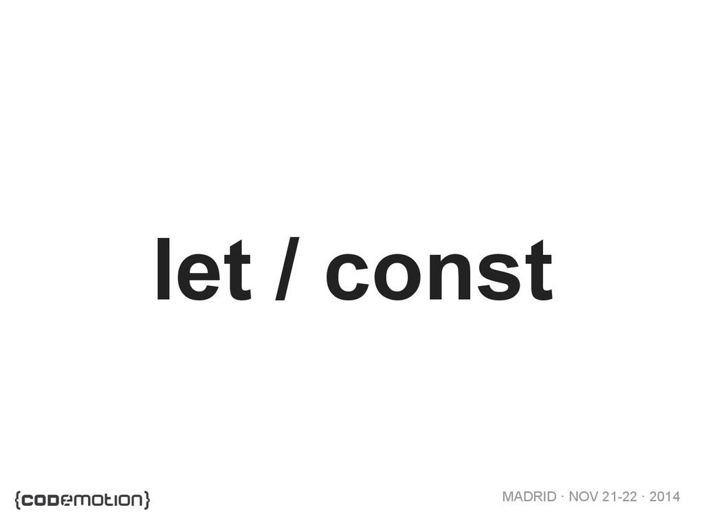 MADRID · NOV 21-22 · 2014 let / const