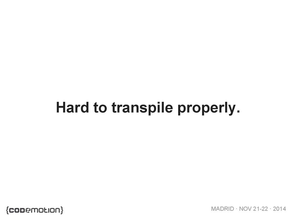 MADRID · NOV 21-22 · 2014 Hard to transpile pro...