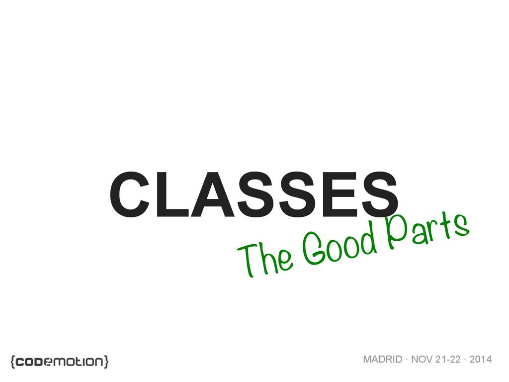 MADRID · NOV 21-22 · 2014 CLASSES The Good Parts