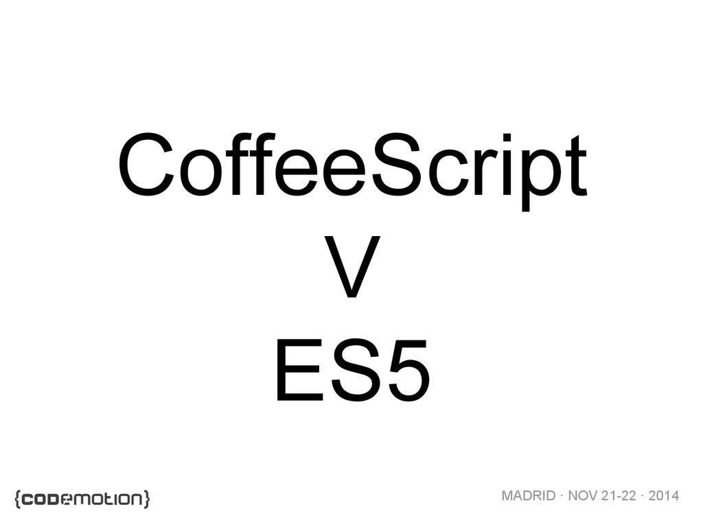 MADRID · NOV 21-22 · 2014 CoffeeScript V ES5