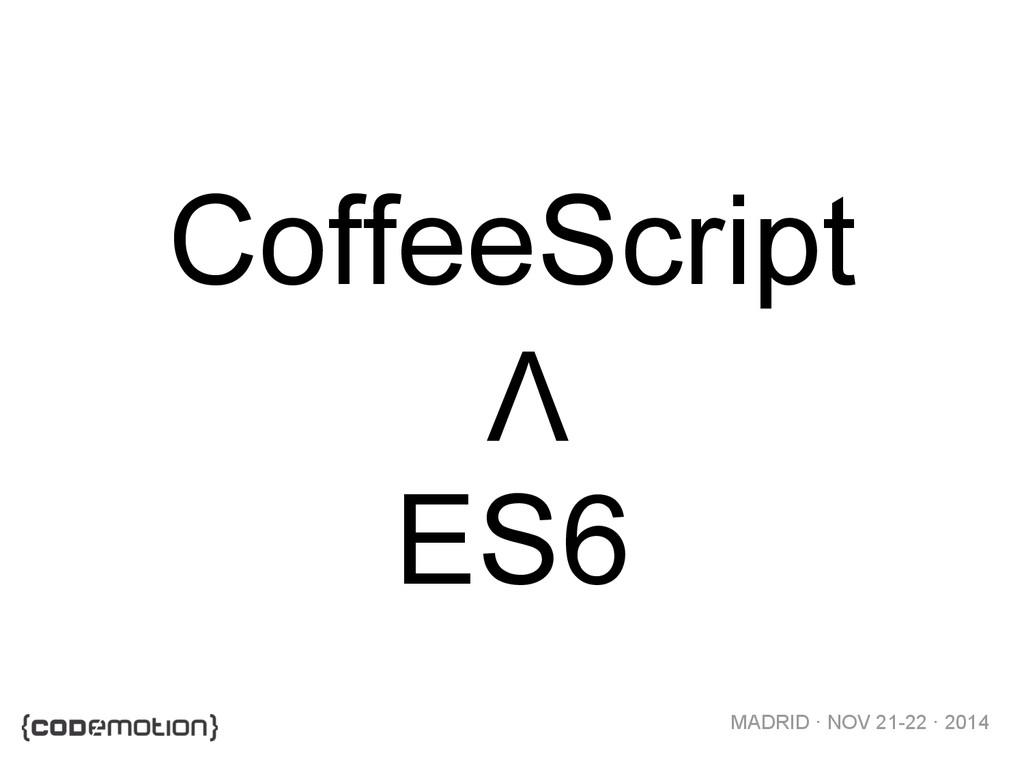 MADRID · NOV 21-22 · 2014 CoffeeScript ES6 V