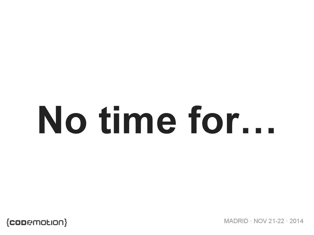 MADRID · NOV 21-22 · 2014 No time for…