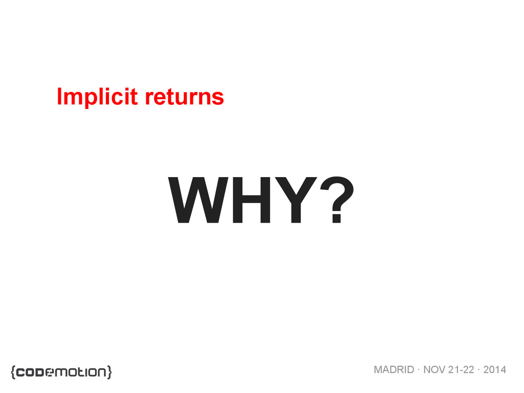 MADRID · NOV 21-22 · 2014 WHY? Implicit returns