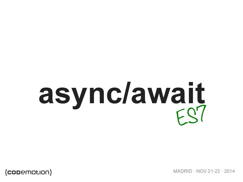 MADRID · NOV 21-22 · 2014 async/await ES7